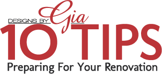 10 Tips - Preparing for your Renovation - Designs by Gia